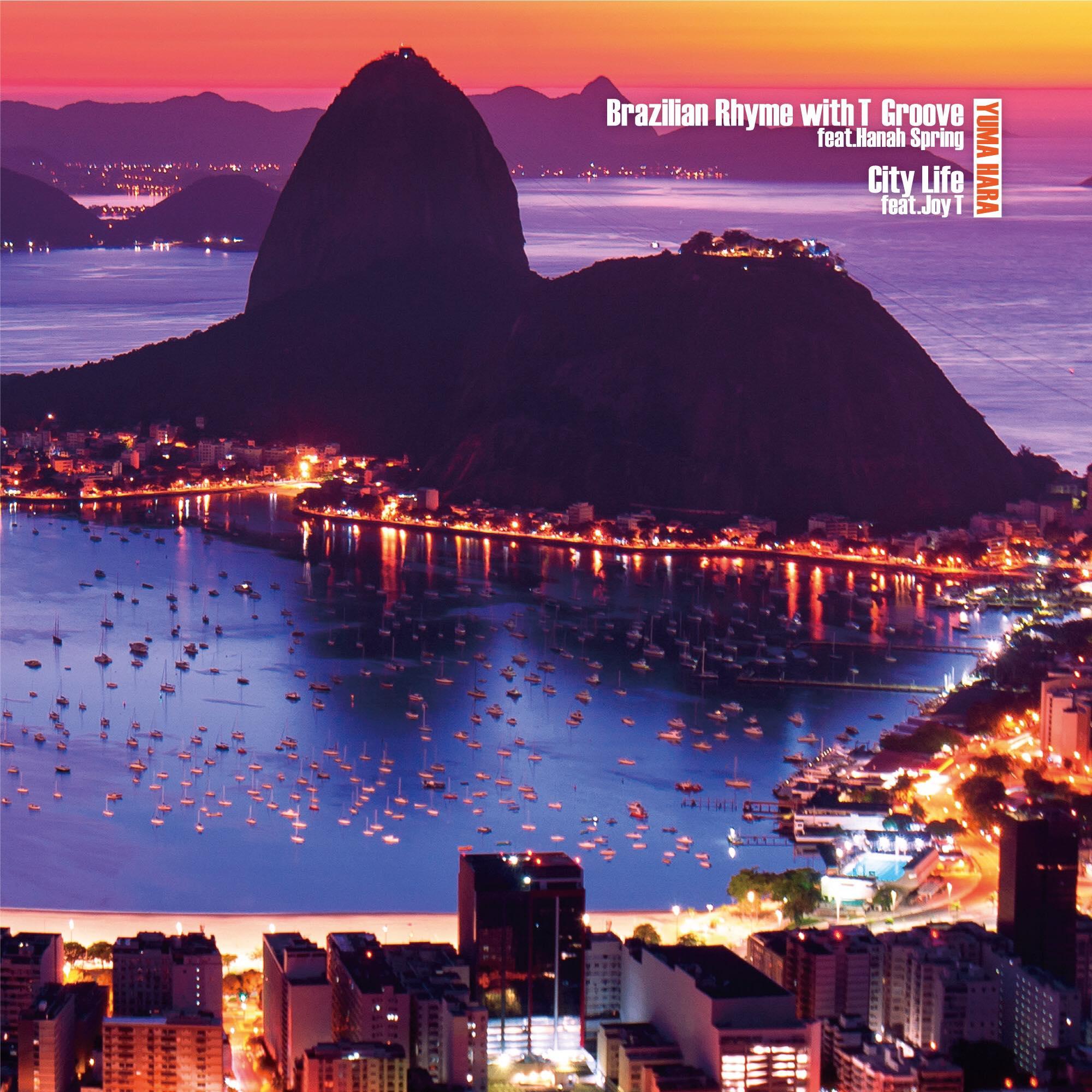 YUMA HARA / Brazilian Rhyme with T-Groove feat. Hanah Spring / City Life feat. Joy T(7″)