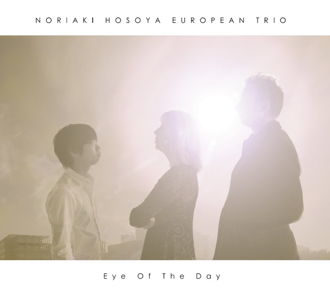 Noriaki Hosoya European Trio / Eye of the Day